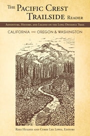 The Pacific Crest Trailside Reader: California, Oregon & Washington - Adventure, History and Legend on the Long-Distance Trail ebook by Rees Hughes,Corey Lewis