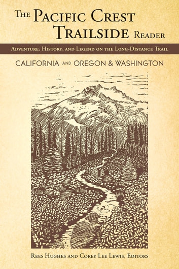 The Pacific Crest Trailside Reader, Oregon and Washington - Adventure, History, and Legend on the Long-Distance Trail ebook by Rees Hughes,Corey Lewis