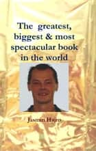 The greatest, biggest & most spectacular book in the world ebook by Jasmin Hajro