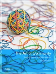 The Art of Community - Building the New Age of Participation ebook by Jono Bacon