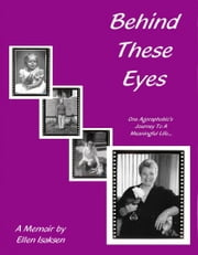 Behind These Eyes: One Agoraphobic's Journey To A Meaningful Life ebook by Ellen Isaksen