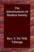 The Abominations Of Modern Society ebook by Rev. T. De Witt Talmage