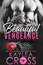 Beautiful Vengeance ebook by Kaylea Cross