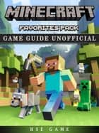 Minecraft Favorites Pack Game Guide Unofficial - Get Tons of Resources! ebook by Hse Game