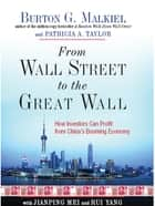 From Wall Street to the Great Wall: How Investors Can Profit from China's Booming Economy eBook by Burton G. Malkiel, Patricia A. Taylor, Jianping Mei,...