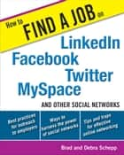 How to Find a Job on LinkedIn, Facebook, Twitter, MySpace, and Other Social Networks ebook by Brad Schepp, Debra Schepp