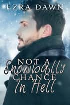 Not A Snowball's Chance In Hell ebook by Ezra Dawn