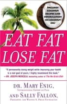 Eat Fat, Lose Fat - The Healthy Alternative to Trans Fats ebook by Mary Enig, Sally Fallon