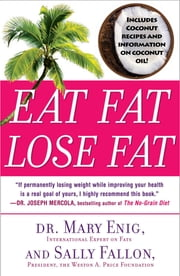 Eat Fat, Lose Fat - The Healthy Alternative to Trans Fats ebook by Mary Enig,Sally Fallon