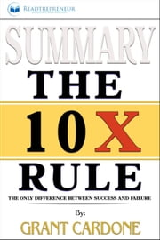Summary: The 10X Rule: The Only Difference Between Success and Failure ebook by Readtrepreneur Publishing