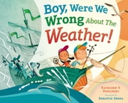 Boy, Were We Wrong About the Weather! ebook by Kathleen V. Kudlinski,Sebastia Serra