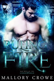 Ruling Fire - Bad Boys Of The Underworld, #4 ebook by Mallory Crowe