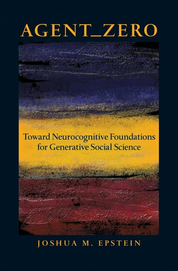 Agent_Zero - Toward Neurocognitive Foundations for Generative Social Science ebook by Joshua M. Epstein
