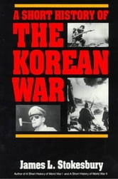 A Short History of the Korean War ebook by James L. Stokesbury