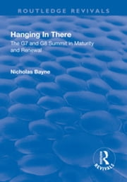 Hanging in There: The G7 and G8 Summit in Maturity and Renewal - The G7 and G8 Summit in Maturity and Renewal ebook by Nicholas Bayne