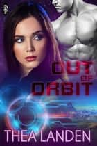 Out of Orbit ebook by Thea Landen