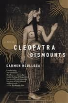 Cleopatra Dismounts - A Novel ebook by Carmen Boullosa, Geoff Hargreaves