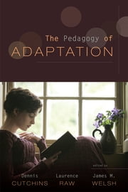The Pedagogy of Adaptation ebook by Dennis Cutchins,Laurence Raw,James M. Welsh