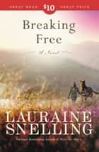 Breaking Free - A Novel ebook by Lauraine Snelling