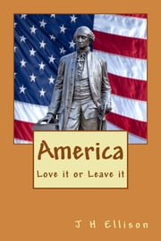 America ~ Love it or Leave it ebook by J H Ellison