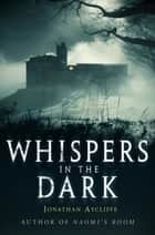 Whispers In The Dark ebook by Jonathan Aycliffe