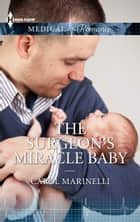 The Surgeon's Miracle Baby ebook by Carol Marinelli