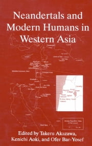 Neandertals and Modern Humans in Western Asia ebook by Takeru Akazawa,Kenichi Aoki,Ofer Bar-Yosef