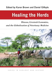 Healing the Herds - Disease, Livestock Economies, and the Globalization of Veterinary Medicine ebook by Karen Brown,Daniel Gilfoyle