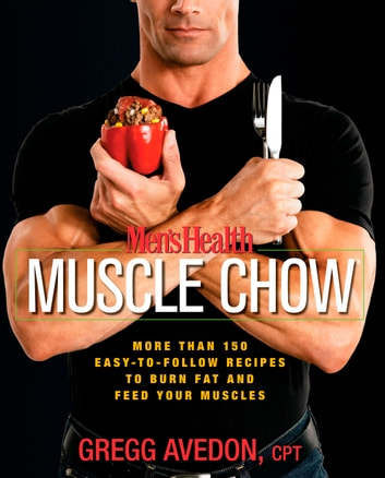 Men's Health Muscle Chow - More Than 150 Easy-to-Follow Recipes to Burn Fat and Feed Your Muscles ebook by Gregg Avedon