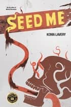 Seed Me ebook by Konn Lavery