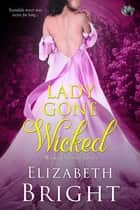 Lady Gone Wicked ebook by Elizabeth Bright