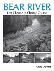Bear River - Last Chance to Change Course ebook by Craig Denton