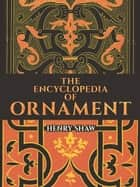 The Encyclopedia of Ornament ebook by Henry Shaw, FSA