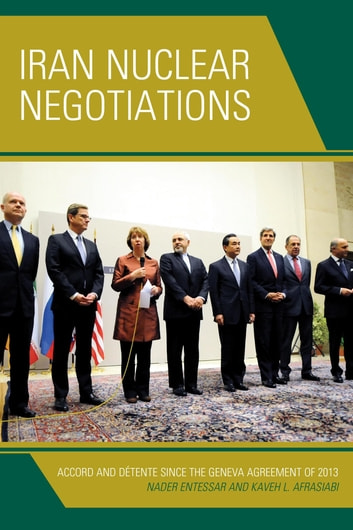 Iran Nuclear Negotiations - Accord and Détente since the Geneva Agreement of 2013 ebook by Nader Entessar,Kaveh L. Afrasiabi