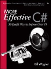 More Effective C# - 50 Specific Ways to Improve Your C# ebook by Bill Wagner