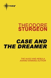 Case and the Dreamer ebook by Theodore Sturgeon