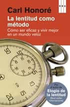 La lentitud como metodo ebook by Carl Honore