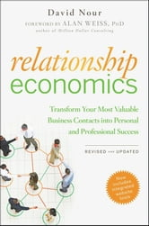 Relationship Economics - Transform Your Most Valuable Business Contacts Into Personal and Professional Success ebook by David Nour