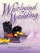 Whirlwind Wedding ebook by Debra Cowan