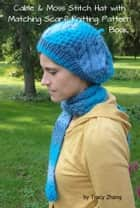 Aran Inspired Cable and Moss Stitch Hat with Matching Scarf Knitting Pattern Book ebook by Tracy Zhang