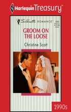 Groom on the Loose ebook by Christine Scott