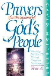 Prayers for the Seasons of God's People YEAR A ebook by Hostetter, B. David