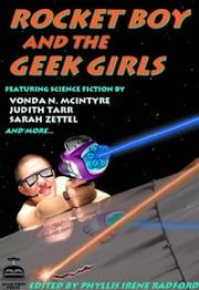 Rocket Boy And The Geek Girls ebook by Editors Phyllis Irene Radford and Maya Kaathryn Bohnhoff