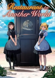 Restaurant to Another World (Light Novel) Vol. 3 ebook by Junpei Inuzuka, Katsumi Enami