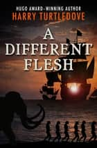 A Different Flesh ebook by