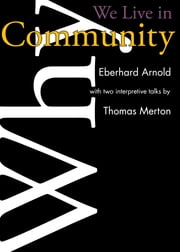 Why We Live in Community ebook by Eberhard Arnold,Basil Pennington