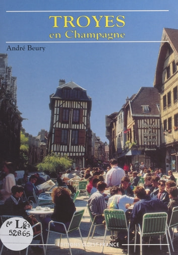 Troyes en Champagne ebook by André Beury
