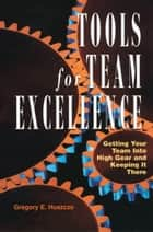Tools for Team Excellence ebook by Gregory E. Huszczo