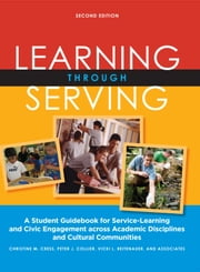 Learning Through Serving - A Student Guidebook for Service-Learning and Civic Engagement Across Academic Disciplines and Cultural Communities ebook by Christine M. Cress,Peter J. Collier,Vicki L. Reitenauer