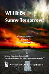 A Reluctant White Knight: Volume 1: Will It Be Sunny Tomorrow? ebook by T.W. Anderson